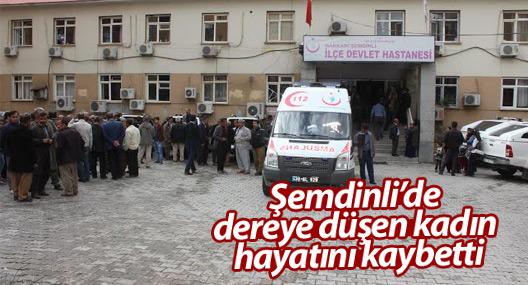 Şemdinli'de dereye düşen kadın hayatını kaybetti