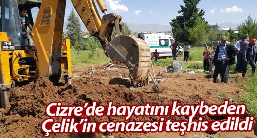 Cizre'de hayatını kaybeden Çelik'in cenazesi teşhis edildi