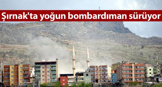 Şırnak'ta yoğun bombardıman sürüyor