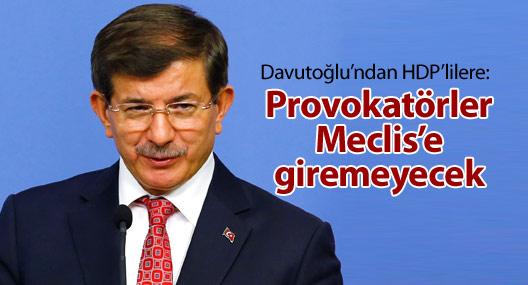 Davutoğlu'ndan HDP'lilere: Provokatörler Meclis'e giremeyecek