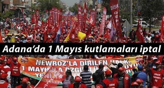 Adana'da 1 Mayıs kutlamaları iptal edildi