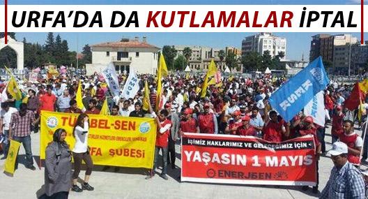 Urfa'da 1 Mayıs kutlamaları iptal edildi