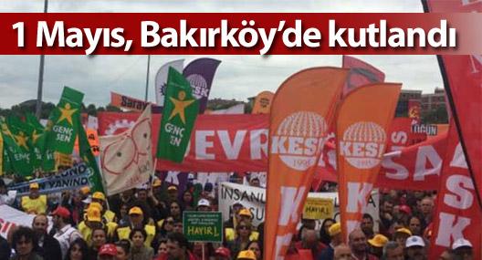 1 Mayıs, Bakırköy'de kutlandı