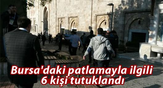 Bursa'daki patlamayla ilgili 6 kişi tutuklandı