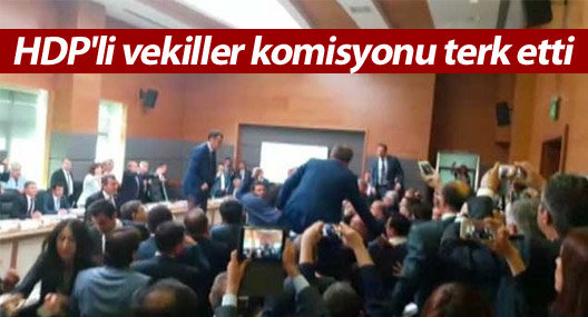 HDP'li vekiller komisyonu terk etti
