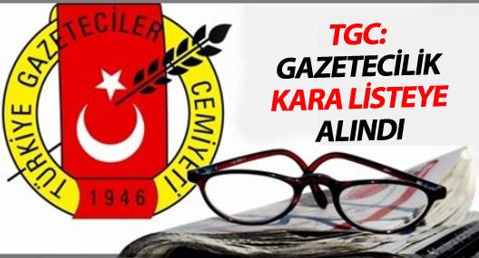 TGC: Gazetecilik Kara Listeye Alındı