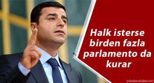 Demirtaş: Halk isterse birden fazla parlamento da kurar