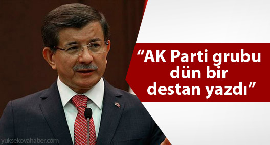 Davutoğlu: AK Parti grubu dün bir destan yazdı