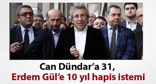 Can Dündar'a 31, Erdem Gül'e 10 yıl hapis istemi