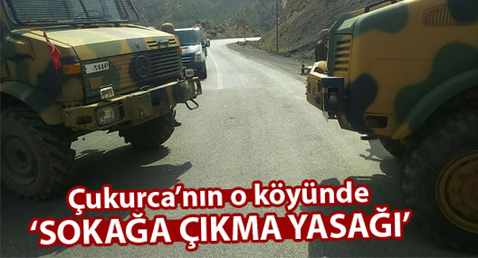 Çukurca'nın o köyünde sokağa çıkma yasağı