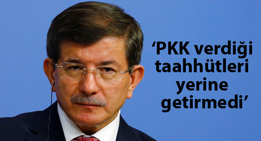 Davutoğlu: PKK verdiği taahhütleri yerine getirmedi