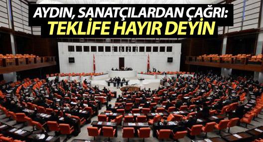 Aydın, sanatçı ve siyasetçilerden milletvekillerine çağrı: Karşı çıkın!