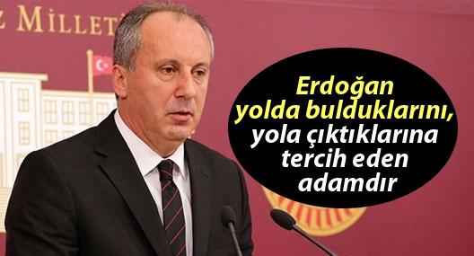 İnce: Erdoğan yolda bulduklarını, yola çıktıklarına tercih eden adamdır