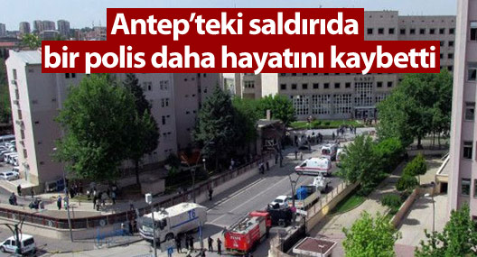 Antep'teki saldırıda hayatını kaybedenlerin sayısı üçe yükseldi