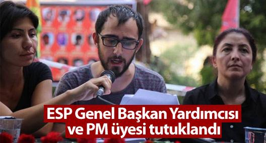 ESP Genel Başkan Yardımcısı ve PM üyesi tutuklandı