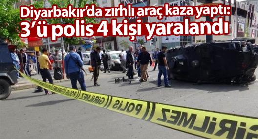 Diyarbakır'da zırhlı araç kaza yaptı: 3'ü polis 4 kişi yaralandı