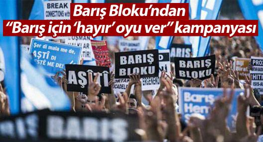 """Barış Bloku'ndan """"Barış için 'hayır' oyu ver"""" kampanyası"""