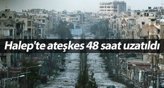 Halep'te ateşkes 48 saat uzatıldı