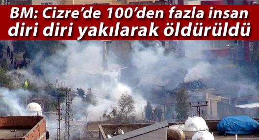 BM: Cizre'de yüzden fazla insan diri diri yakılarak öldürüldü