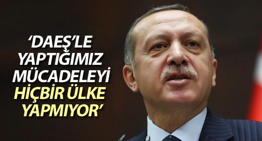 Erdoğan: DAEŞ'le yaptığımız mücadeleyi hiçbir ülke yapmıyor