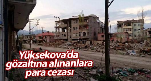 Yüksekova'da gözaltına alınanlara para cezası
