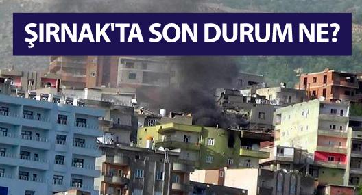 Şırnak'ta şiddetli çatışmalar sürüyor