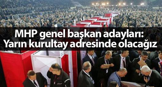 MHP genel başkan adayları: Yarın kurultay adresinde olacağız