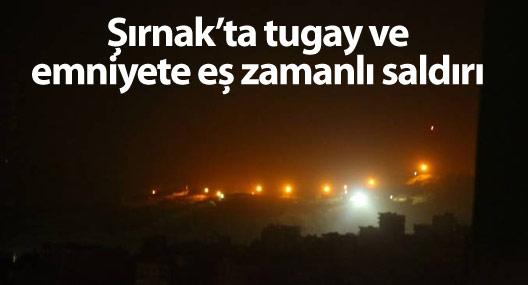 Şırnak'ta tugay ve emniyete eş zamanlı saldırı