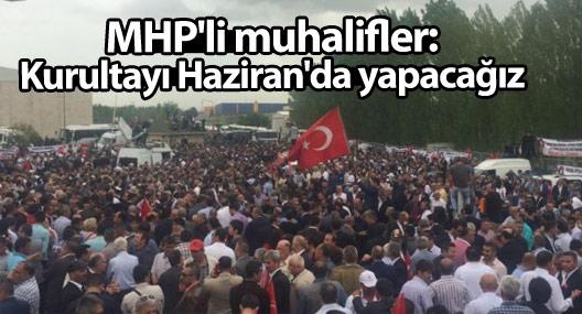 MHP'li muhalifler: Kurultayı Haziran'da yapacağız