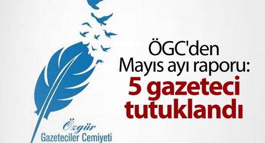 ÖGC'den Mayıs ayı raporu: 5 gazeteci tutuklandı