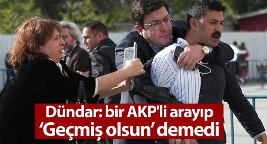 """Dilek Dündar: Saldırıdan sonra bir AKP'li arayıp """"Geçmiş olsun"""" demedi"""