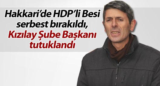 Hakkari'de HDP'li Besi serbest bırakıldı, Kızılay Şube Başkanı tutuklandı