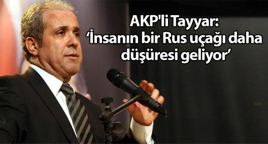 AKP'li Tayyar: 'İnsanın bir Rus uçağı daha düşüresi geliyor'