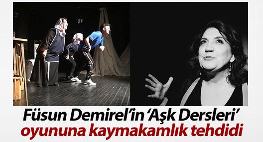 Füsun Demirel'in 'Aşk Dersleri' oyununa kaymakamlık tehdidi