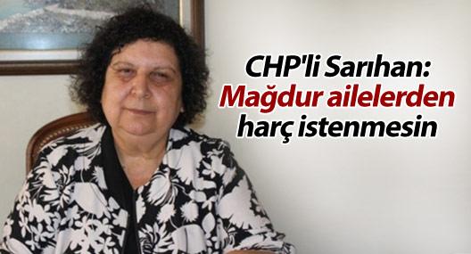 CHP'li Sarıhan: Mağdur ailelerden harç istenmesin