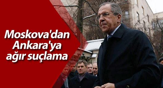 Moskova'dan Ankara'ya ağır suçlama