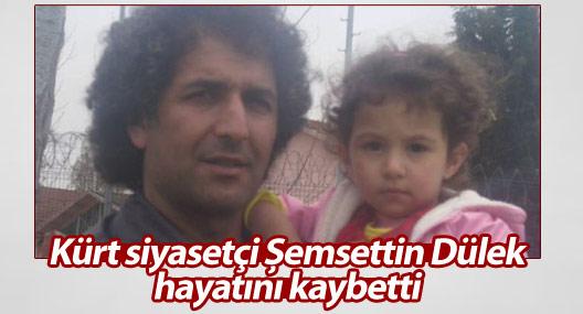 Kürt siyasetçi Şemsettin Dülek hayatını kaybetti