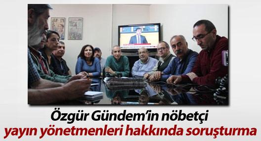 Özgür Gündem'in nöbetçi yayın yönetmenleri hakkında soruşturma
