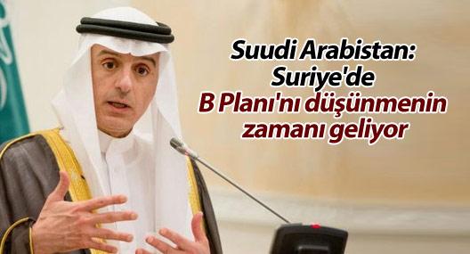 Suudi Arabistan: Suriye'de B Planı'nı düşünmenin zamanı geliyor