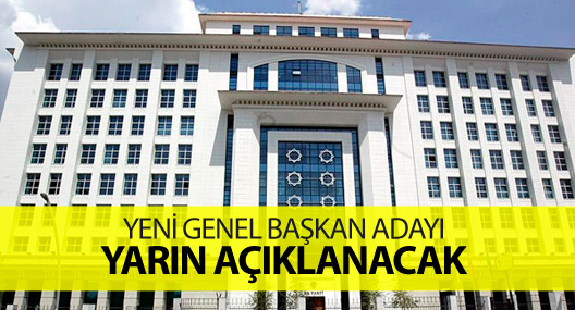 AKP genel başkan adayı yarın açıklanacak