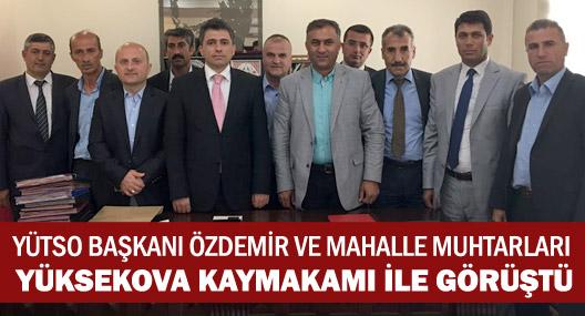 YÜTSO Başkanı Özdemir muhtarlarla birlikte Yüksekova Kaymakamıyla görüştü