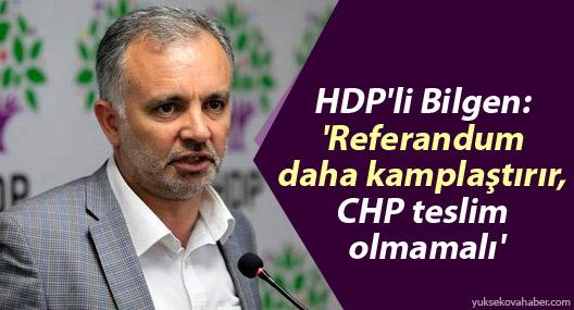 HDP'li Bilgen: 'Referandum daha kamplaştırır, CHP teslim olmamalı'
