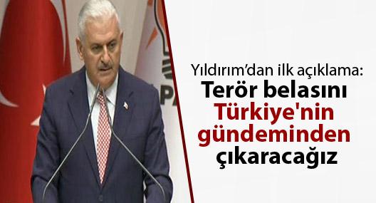 Yıldırım'dan ilk açıklama: Terör belasını Türkiye'nin gündeminden çıkaracağız