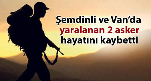Şemdinli ve Van'da yaralanan 2 asker hayatını kaybetti