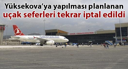 Yüksekova'ya yapılması planlanan uçak seferleri tekrar iptal edildi