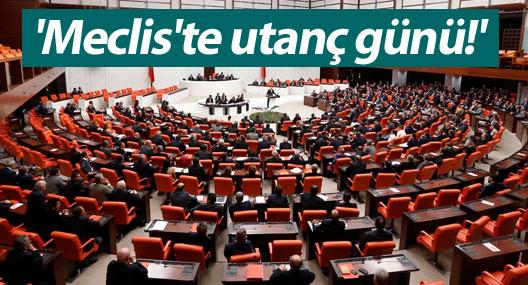 'Meclis'te utanç günü!'