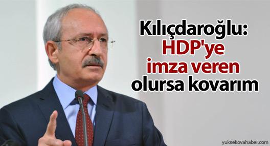 Kılıçdaroğlu: HDP'ye imza veren olursa kovarım