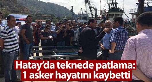 Hatay'da teknede patlama: 1 asker hayatını kaybetti