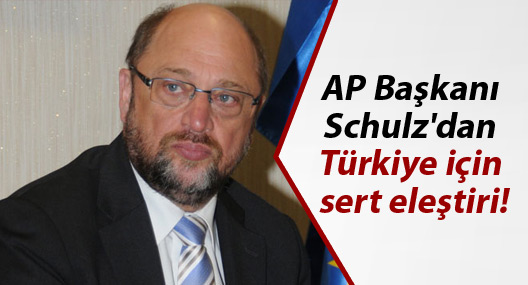 AP Başkanı Schulz'dan Türkiye için sert eleştiri!