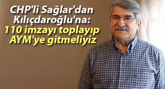 CHP'li Fikri Sağlar'dan Kılıçdaroğlu'na: 110 imzayı toplayıp AYM'ye gitmeliyiz